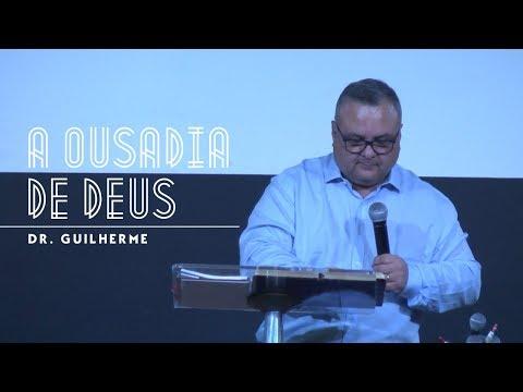 A Ousadia de Deus // Dr. Guilherme