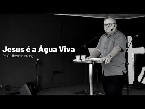 Jesus é a água Viva – Pr Guilherme Arcega