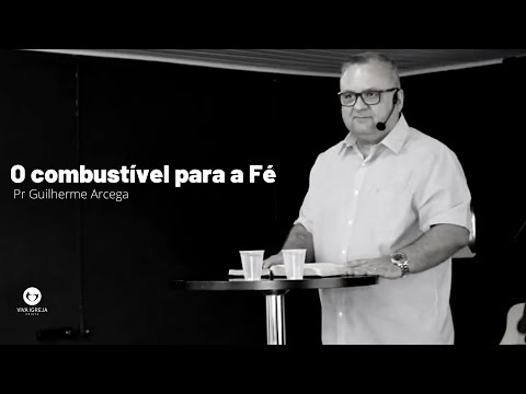 O combustível para a Fé – Pr. Guilherme Arcega