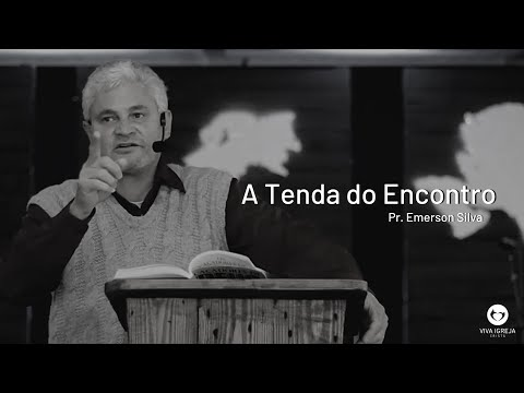 A Tenda do Encontro – Pastor Emerson Silva