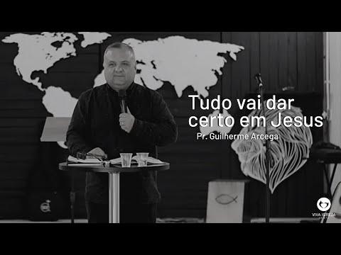 Tudo vai dar certo em Jesus – Pr Guilherme Arcega