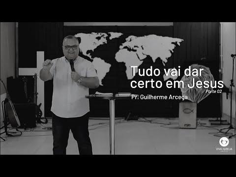 Tudo vai dar certo em Jesus | Parte 02  – Pr  Guilherme Arcega